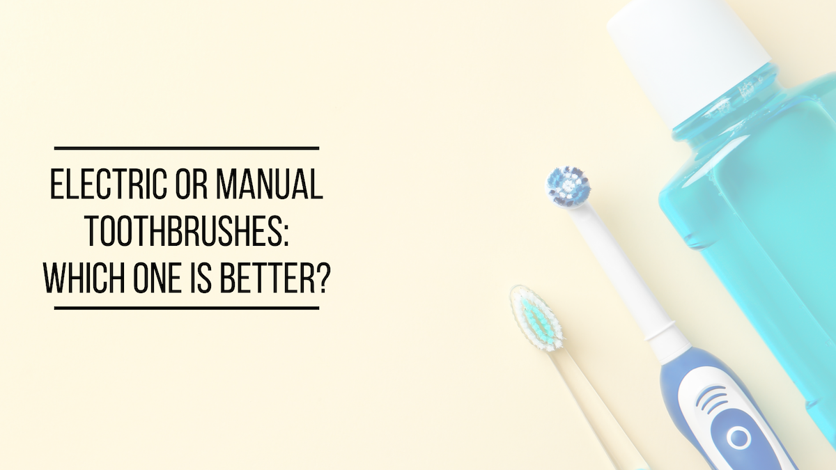 Electric or Manual Toothbrushes: Which One Is Better?